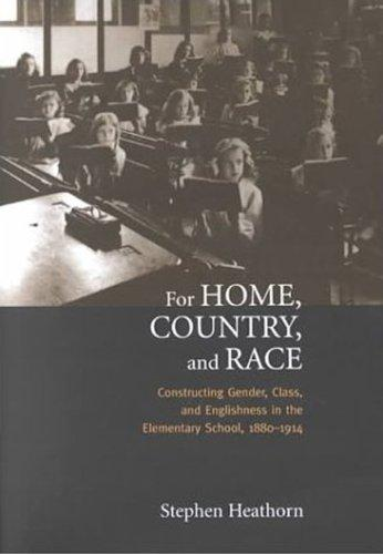 For Home, Country, and Race: Gender, Class, and Englishness in the Elementary School, 1880-1914 (Studies in Gender and History)