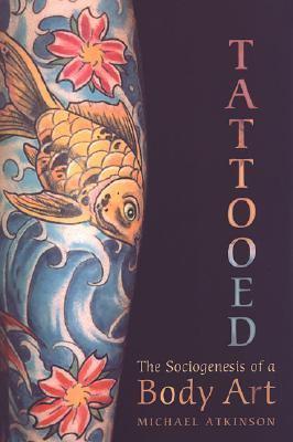 Tattooed The Sociogenesis of a Body Art