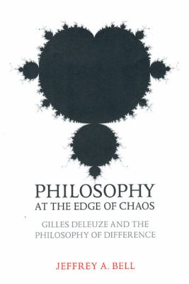 Philosophy at the Edge of Chaos Gilles Deleuze And the Philosophy of Difference