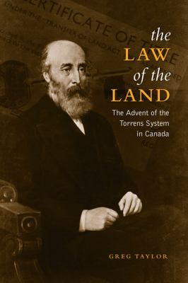 The Law of the Land: The Advent of the Torrens System in Canada