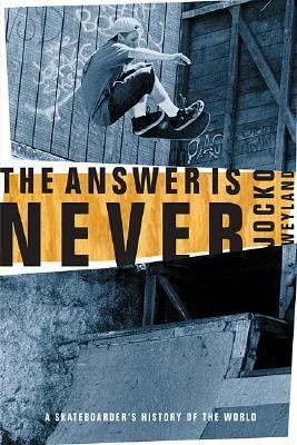 Answer Is Never A Skateboarder's History of the World