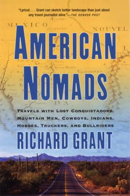 American Nomads Travels With Lost Conquistadors, Mountain Men, Cowboys, Indians, Hoboes, Truckers, and Bullriders