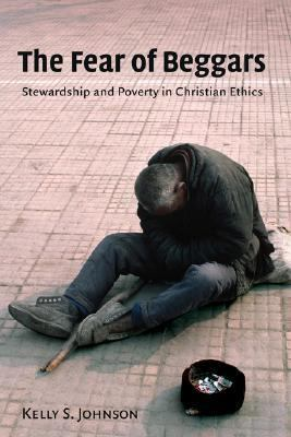 Fear of Beggars Poverty and Stewardship in Christian Ethics