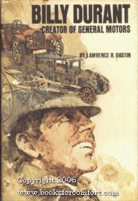 Billy Durant: creator of General Motors,