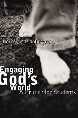 Engaging God's World A Christian Vision of Faith, Learning, and Living