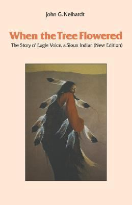 When the Tree Flowered The Story of Eagle Voice, a Sioux Indian