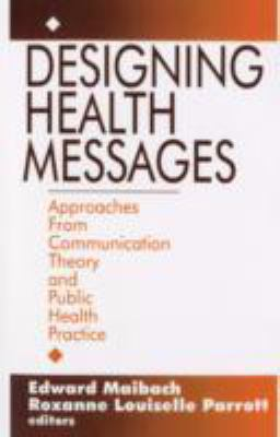Designing Health Messages Approaches from Communication Theory and Public Health Practice