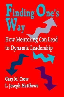 Finding One's Way How Mentoring Can Lead to Dynamic Leadership