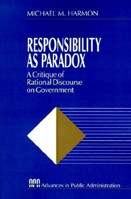 Responsibility As Paradox A Critique of Rational Discourse on Government