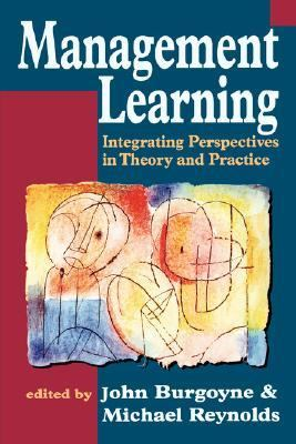 Management Learning Integrating Perspectives in Theory and Practice