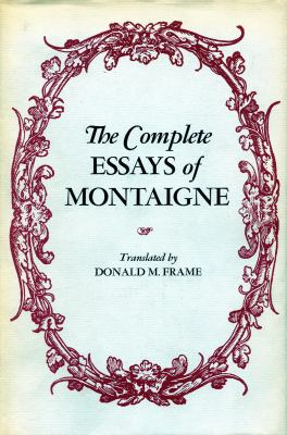 complete essays montaigne donald m frame Frame, donald murdoch 1911-1991 the complete works of montaigne : essays essays on montaigne in honor of donald m frame.