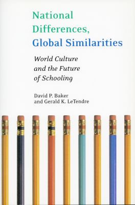 National Differences, Global Similarities World Culture and the Future of Schooling