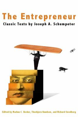 The Entrepreneur: Classic Texts by Joseph A. Schumpeter