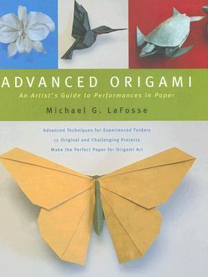 Advanced Origami An Artist's Guide To Performances in Paper