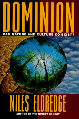 Dominion: Can Nautre and Culture CO-Exist? - Niles Eldridge - Hardcover - 1st ed