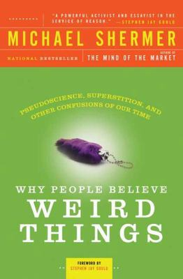 Why People Believe Weird Things Pseudoscience, Superstition, and Other Confusions of Our Time