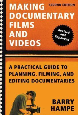 Making Documentary Films and Videos A Practical Guide to Planning, Filming, and Editing Documentaries
