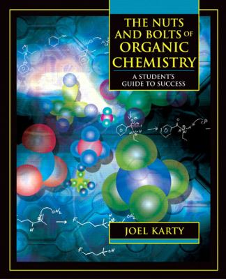The Nuts and Bolts of Organic Chemistry: A Student's Guide to Success