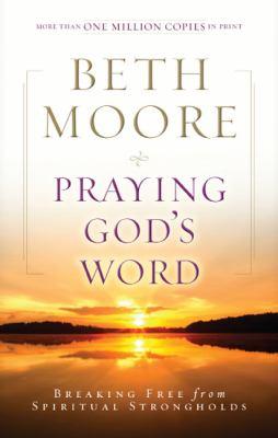 Praying God?s Word: Breaking Free from Spiritual Strongholds