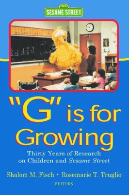 G Is for Growing 30 Years of Research on Children and Sesame Street