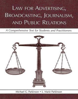 Law for Advertising, Broadcasting, Journalism, And Public Relations A Comprehensive Text for Students And Practitioners