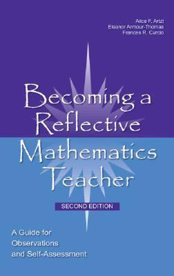 Becoming a Reflective Mathematics Teacher: A Guide for Observations and Self-Assessment, Second Edition