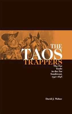 Taos Trappers The Fur Trade in the Far Southwest, 1540-1846