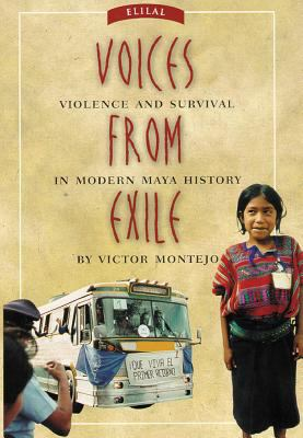 Voices from Exile Violence and Survival in Modern Maya History