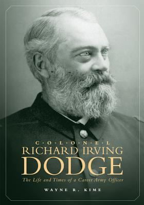 Colonel Richard Irving Dodge The Life And Times of a Career Army Officer