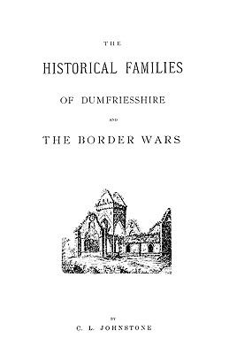 Historical Families of Dumfriesshire and the Border Wars