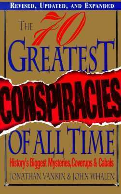 Seventy Greatest Conspiracies of All Time History's Biggest Mysteries, Coverups, and Cabals