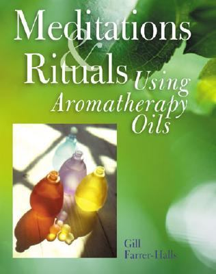 Meditations and Rituals Using Aromatherapy Oils