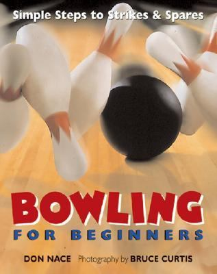 Bowling for Beginners Simple Steps to Strikes & Spares