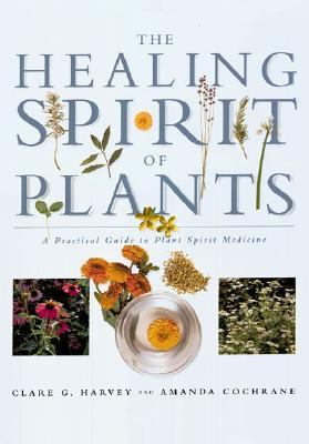 The Healing Spirit of Plants: A Practical Guide to Plant Spirit Medicine - Clare G. Harvey - Paperback
