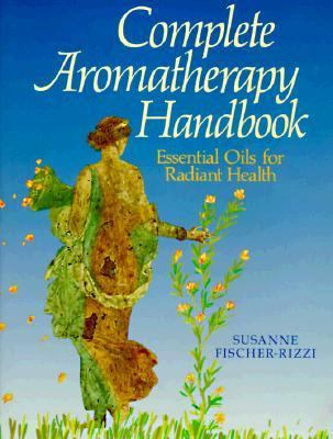 Complete Aromatherapy Handbook Essential Oils for Radiant Health