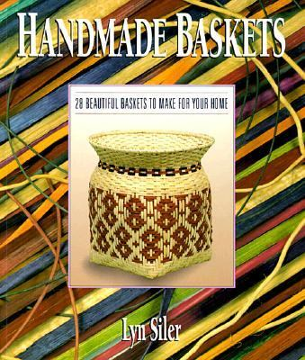 Handmade Baskets: 28 Beautiful Baskets to Make for Your Home - Lyn Siler - Paperback - REPRINT