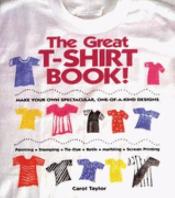 The Great T-Shirt Book!: Make Your Own Spectacular, One-Of-A-Kind Designs
