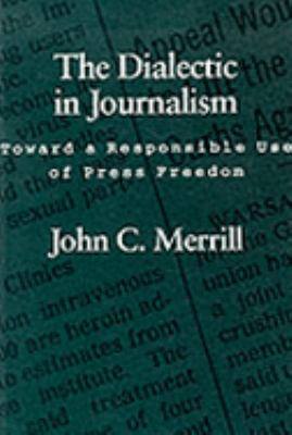 Dialectic in Journalism Toward a Responsible Use of Press Freedom