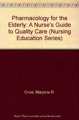 Pharmacology for the Elderly: The Nurse's Guide to Quality Care (Nursing Education Series)