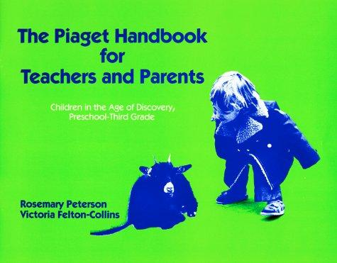 Piaget Handbook for Teachers and Parents: Children in the Age of Discovery, Preschool-Third Grade (Early Childhood Education Series)