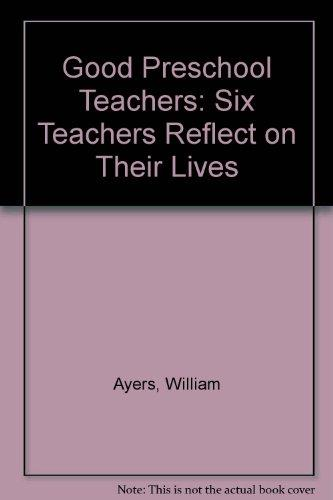 Good Preschool Teachers: Six Teachers Reflect on Their Lives