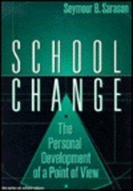 School Change: The Personal Development of a Point of View (Series on School Reform)