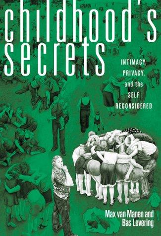 Childhood's Secrets: Intimacy, Privacy, and the Self Reconsidered