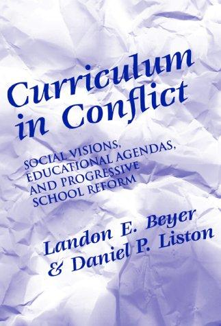 Curriculum in Conflict: Social Visions, Educational Agendas, and Progressive School Reform