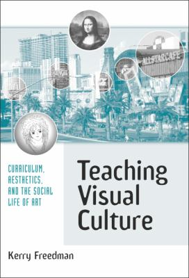 Teaching Visual Culture Curriculum, Aesthetics and the Social Life of Art
