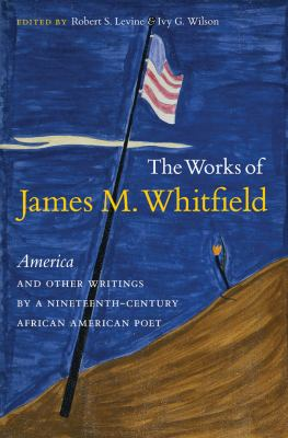 The Works of James M. Whitfield: <i>America</i> and Other Writings by a Nineteenth-Century African American Poet