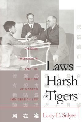 Laws Harsh As Tigers Chinese Immigrants and the Shaping of Modern Immigration Law