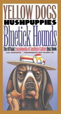 Yellow Dogs, Hushpuppies, and Bluetick Hounds: The Official Encyclopedia of Southern Culture Quiz Book