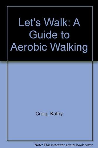 Let's Walk: A Guide to Aerobic Walking