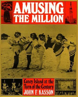Amusing the Million Coney Island at the Turn of the Century